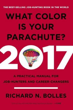 What Color Is Your Parachute? 2017: A Practical Manual for Job-Hunters and Career-Changers, Richard N.Bolles
