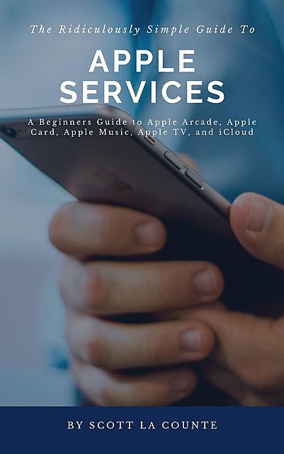 The Ridiculously Simple Guide to Apple Services, Scott La Counte