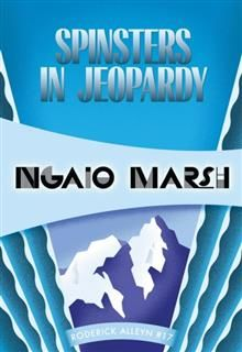 Spinsters in Jeopardy, Ngaio Marsh