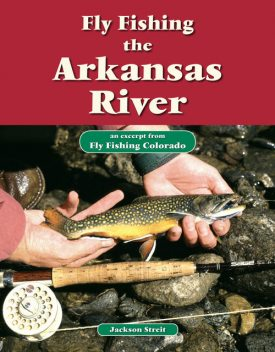 Fly Fishing the Arkansas River, Jackson Streit