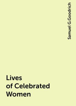 Lives of Celebrated Women, Samuel G.Goodrich