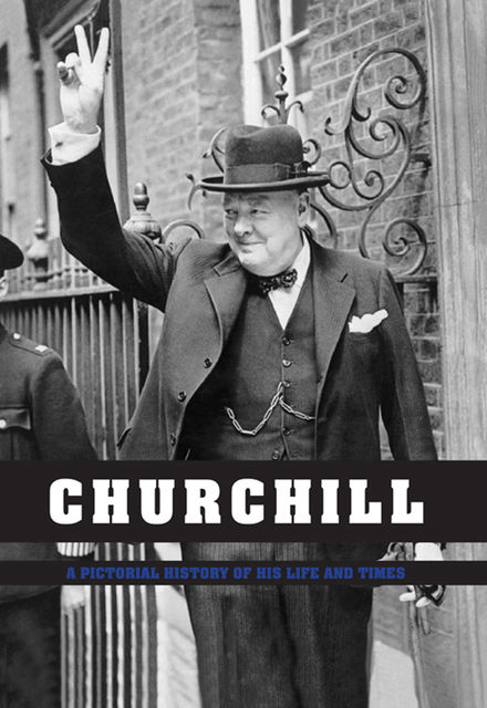 Churchill: Pictorial History of his Life & Times, Ian S.Wood