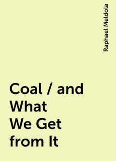 Coal / and What We Get from It, Raphael Meldola