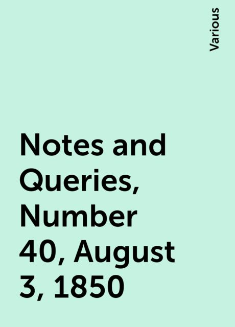Notes and Queries, Number 40, August 3, 1850, Various