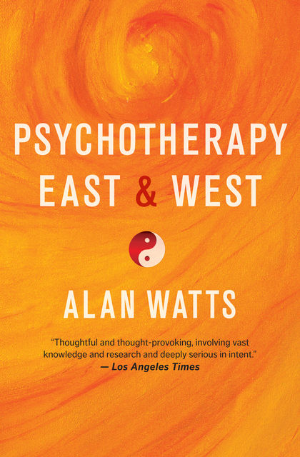 Psychotherapy East & West, Alan Watts