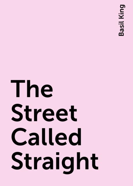 The Street Called Straight, Basil King