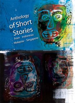 Anthology of Short Stories from Indonesia-Malaysia-Singapore, Seno Gumira Ajidarma, Djenar Maesa Ayu, Azmah Nordin