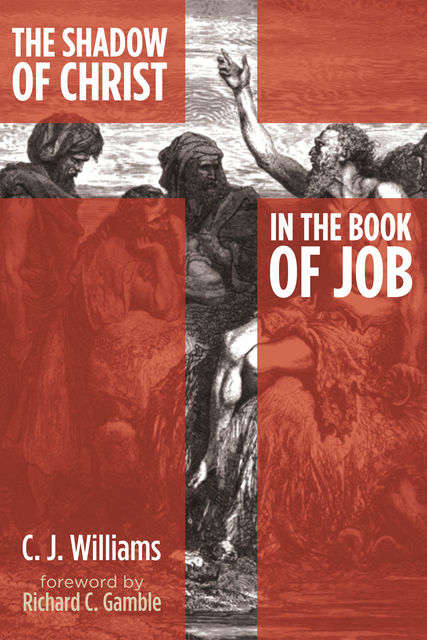 The Shadow of Christ in the Book of Job, C.J. Williams