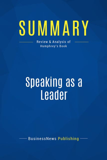 Summary : Speaking as a Leader – Judith Humphrey, BusinessNews Publishing