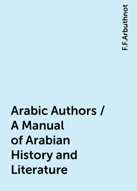 Arabic Authors / A Manual of Arabian History and Literature, F.F.Arbuthnot