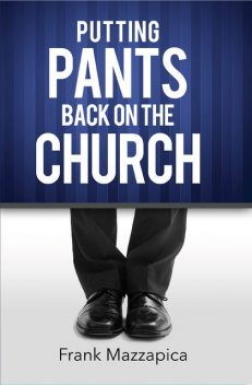 Putting The Pants Back On The Church, Frank Mazzapica