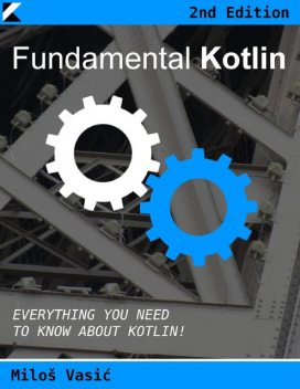 Fundamental Kotlin 2nd Edition: Everything You Need to Know About Kotlin, Miloš Vasić