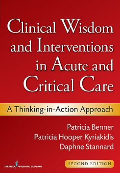 Clinical Wisdom and Interventions in Acute and Critical Care, MSN, RN, CCRN, Daphne Stannard, Patricia Hooper-Kyriakidis