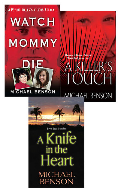 Michael Benson's True Crime Bundle: Watch Mommy Die, A Killer's Touch & A Knife In The Heart, Michael Benson