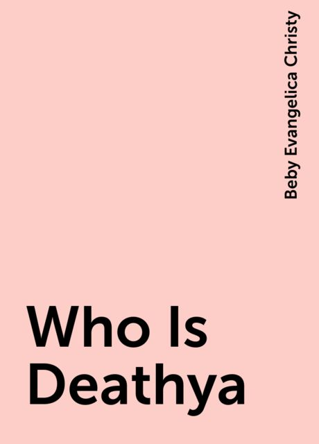 Who Is Deathya, Beby Evangelica Christy