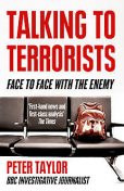 Talking to Terrorists: A Personal Journey from the IRA to Al Qaeda, Peter Taylor