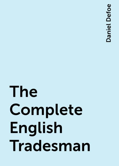 The Complete English Tradesman, Daniel Defoe