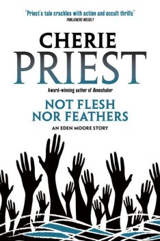 Not Flesh Nor Feathers, Cherie Priest