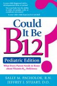 Could It Be B12? Pediatric Edition, Sally Pacholok, Jeffrey Stuart