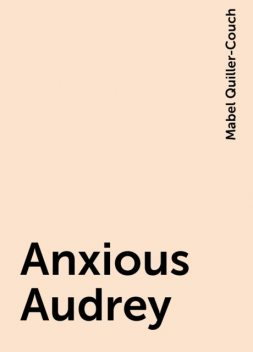 Anxious Audrey, Mabel Quiller-Couch