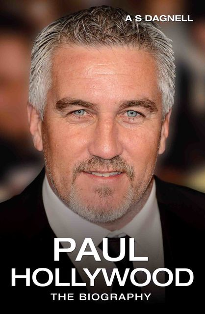 Paul Hollywood – Bread, Buns & Baking: The Unauthorised Biography of Britain's Best-loved Baker, A.S.Dagnell