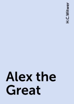 Alex the Great, H.C.Witwer