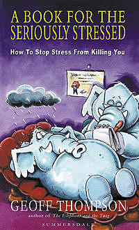 A Book For The Seriously Stressed, Geoff Thompson