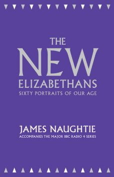The New Elizabethans: Sixty Portraits of our Age, James Naughtie