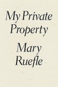 My Private Property, Mary Ruefle