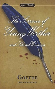 Sorrows of Young Werther and Selected Writings, Catherine, Johan Wolfgang Von Goethe, Hutter, Johannwolfgang Von