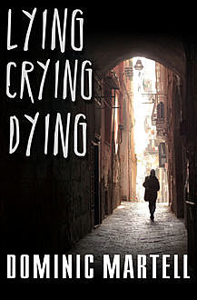 Lying Crying Dying, Dominic Martell