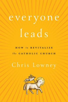 Everyone Leads, Chris Lowney