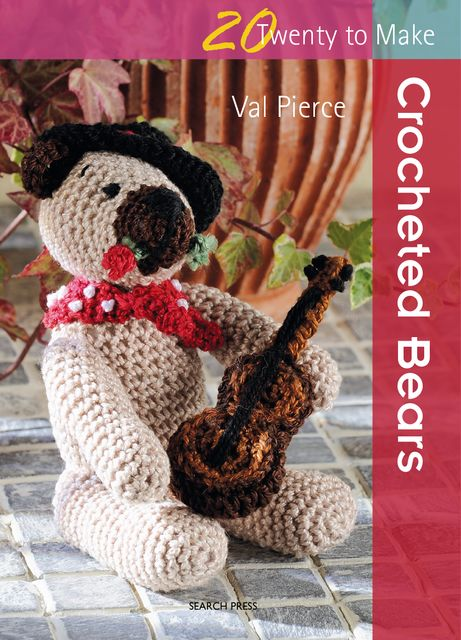 20 to Make: Crocheted Bears, Val Pierce