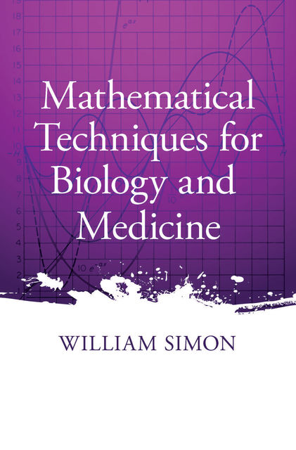 Mathematical Techniques for Biology and Medicine, William Simon