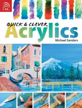 Quick & Clever Acrylics, Mike Sanders