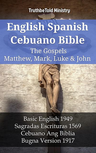 English Spanish Cebuano Bible – The Gospels – Matthew, Mark, Luke & John, TruthBeTold Ministry