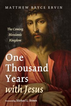 One Thousand Years with Jesus, Matthew Bryce Ervin