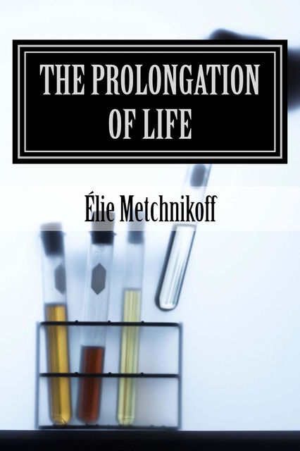 The Prolongation Of Life, P.Chalmers Mitchell, Élie Metchnikoff