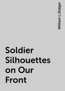 Soldier Silhouettes on Our Front, William L.Stidger
