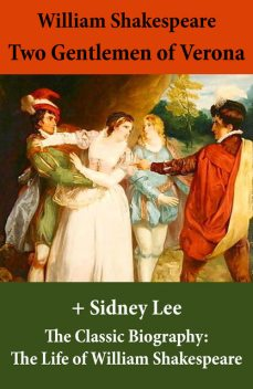 Two Gentlemen of Verona (The Unabridged Play) + The Classic Biography: The Life of William Shakespeare, William Shakespeare, Sidney Lee