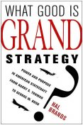 What Good Is Grand Strategy, Hal Brands