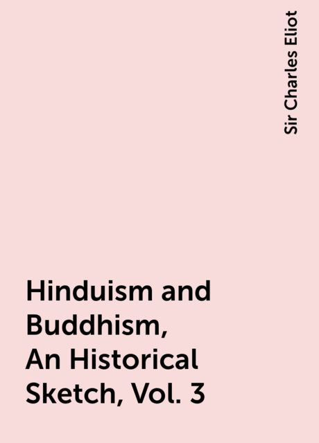 Hinduism and Buddhism, An Historical Sketch, Vol. 3, Sir Charles Eliot