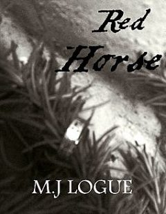 Red Horse, M.J.Logue