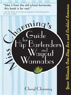 Miss Charming's Guide for Hip Bartenders and Wayout Wannabes, Cheryl Charming