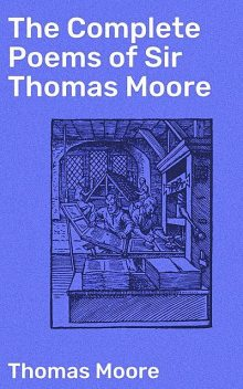 The Complete Poems of Sir Thomas Moore, Thomas Moore