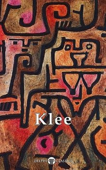 Collected Works of Paul Klee (Delphi Classics), Paul Klee