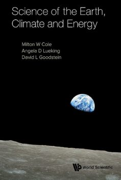 Science of the Earth, Climate and Energy, David Goodstein, Angela D Lueking, Milton W Cole
