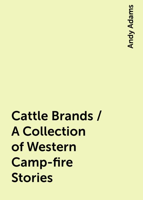 Cattle Brands / A Collection of Western Camp-fire Stories, Andy Adams