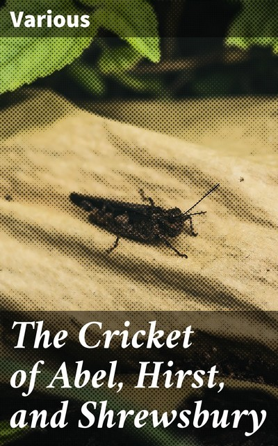 The Cricket of Abel, Hirst, and Shrewsbury, Various