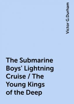 The Submarine Boys' Lightning Cruise / The Young Kings of the Deep, Victor G.Durham